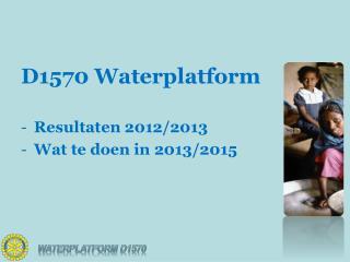 D1570 Waterplatform Resultaten 2012/2013 Wat te doen in 2013/2015