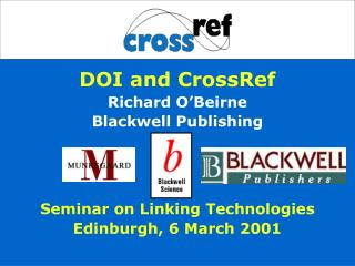DOI and CrossRef Richard O�Beirne Blackwell Publishing Seminar on Linking Technologies