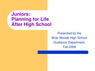 Juniors: Planning for Life After High School