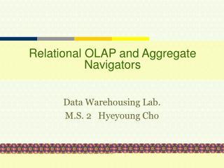 Relational OLAP and Aggregate Navigators