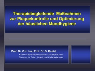 Prof. Dr. C.J. Lux, Prof. Dr. S. Kneist   Klinikum der Friedrich-Schiller-Universit t Jena  Zentrum f r Zahn-, Mund- und
