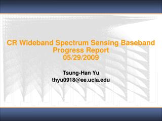 CR Wideband Spectrum Sensing Baseband  Progress Report 05/29/2009