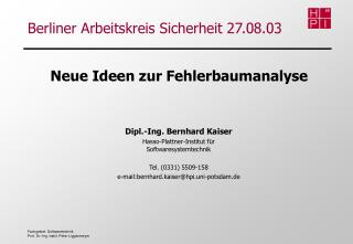 Dipl.-Ing. Bernhard Kaiser Hasso-Plattner-Institut für Softwaresystemtechnik Tel. (0331) 5509-158