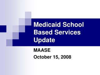 Medicaid School Based Services Update