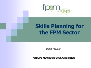 Skills Planning for the FPM Sector