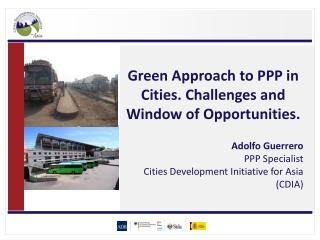 Green Approach to PPP in Cities. Challenges and  Window  of Opportunities. Adolfo Guerrero