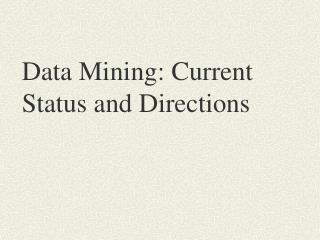 Data Mining: Current Status and Directions