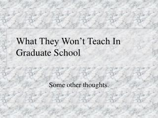 What They Won't Teach In Graduate School