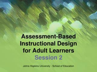 Assessment-Based  Instructional Design  for Adult Learners Session 2
