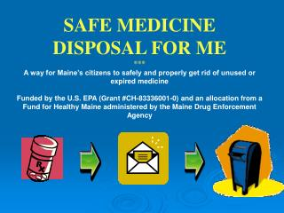 SAFE MEDICINE DISPOSAL FOR ME ***