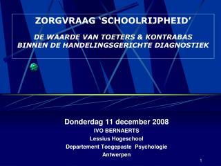 Donderdag 11 december 2008 IVO BERNAERTS Lessius Hogeschool Departement Toegepaste  Psychologie