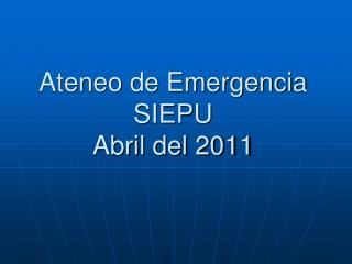 Ateneo de Emergencia SIEPU Abril del 2011