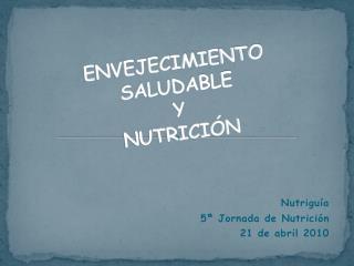 ENVEJECIMIENTO SALUDABLE  Y  NUTRICIÓN