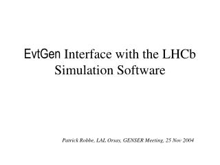 EvtGen  Interface with the LHCb Simulation Software