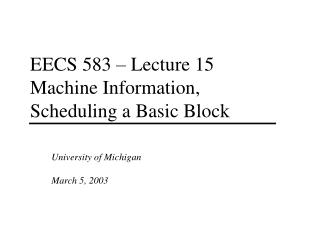 EECS 583 – Lecture 15 Machine Information, Scheduling a Basic Block