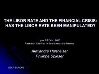 THE LIBOR RATE AND THE FINANCIAL CRISIS:  HAS THE LIBOR RATE BEEN MANIPULATED