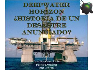 Deepwater Horizon ¿Historia de un desastre anunciado?