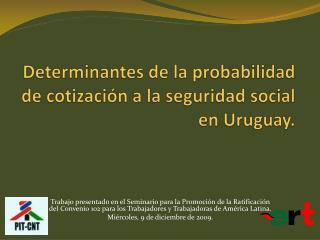Determinantes de la probabilidad de cotización a la seguridad social en Uruguay.