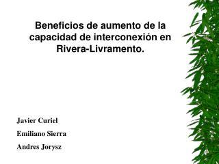 Beneficios de aumento de la capacidad de interconexión en Rivera-Livramento.