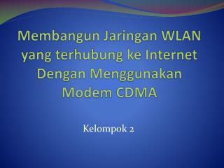 Membangun Jaringan  WLAN yang  terhubung ke  Internet   Dengan Menggunakan  Modem CDMA