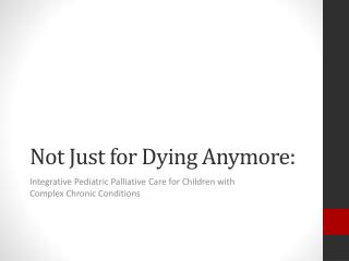 Not Just for Dying Anymore: