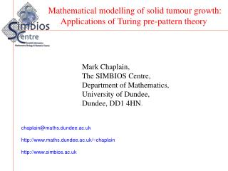 Mark Chaplain, The SIMBIOS Centre, Department of Mathematics, University of Dundee,