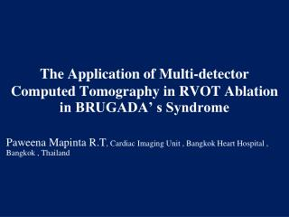 The Application of Multi-detector Computed Tomography in RVOT Ablation in BRUGADA� s Syndrome