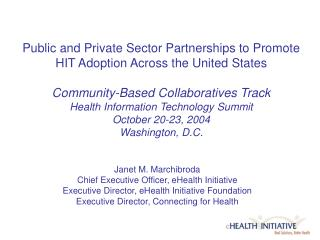 Janet M. Marchibroda Chief Executive Officer, eHealth Initiative