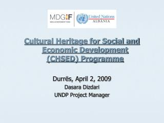 Cultural Heritage for Social and Economic Development (CHSED) Programme Durrës, April 2, 2009