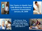 Hot Topics in Health Care  UAB Medicine Residents  Luncheon Presentation January 29, 2008