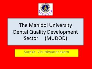 The  Mahidol  University  Dental Quality Development Sector     (MUDQD)