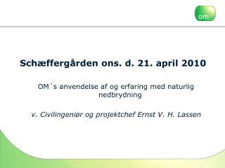 Schæffergården ons. d. 21. april 2010 OM´s anvendelse af og erfaring med naturlig nedbrydning