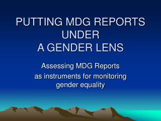 PUTTING MDG REPORTS UNDER  A GENDER LENS