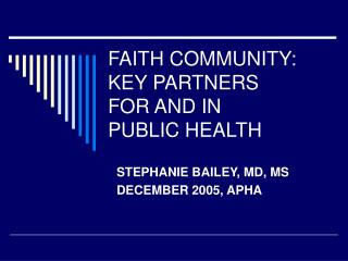 FAITH COMMUNITY: KEY PARTNERS  FOR AND IN  PUBLIC HEALTH