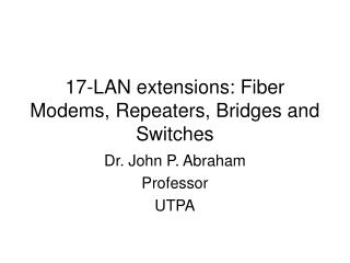 17-LAN extensions: Fiber Modems, Repeaters, Bridges and Switches