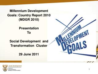 Millennium Development Goals: Country Report 2010 (MDGR 2010) Presentation To
