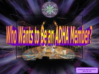 Who Wants to Be an ADHA Member?