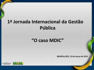 """1ª Jornada Internacional da Gestão Pública """"O caso MDIC"""""""