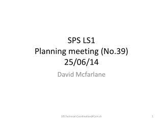 SPS LS1 Planning meeting (No.39) 25/06/14