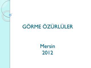 GÖRME  ÖZÜRLÜLER Mersin 2012