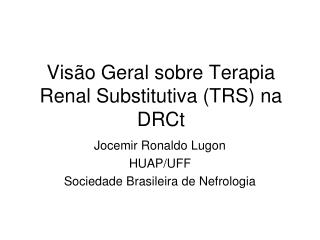 Vis�o Geral sobre Terapia Renal Substitutiva (TRS) na DRCt