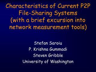 Stefan Saroiu P. Krishna Gummadi Steven Gribble University of Washington