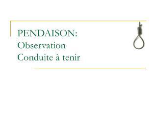 PENDAISON:  Observation Conduite   tenir