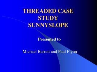 THREADED CASE STUDY SUNNYSLOPE