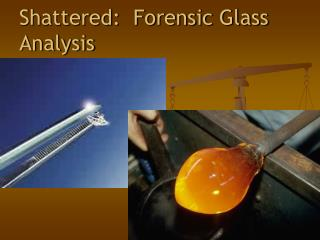 Shattered:  Forensic Glass Analysis