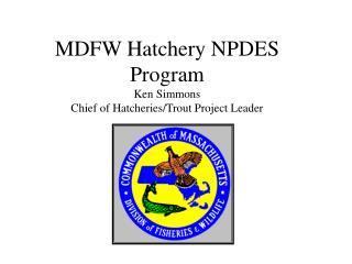 MDFW Hatchery NPDES   Program Ken Simmons Chief of Hatcheries/Trout Project Leader