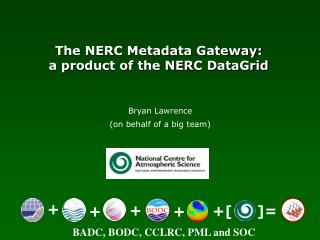 The NERC Metadata Gateway:  a product of the NERC DataGrid