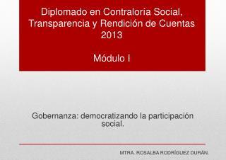 Diplomado en Contraloría Social, Transparencia y Rendición de Cuentas 2013 Módulo I