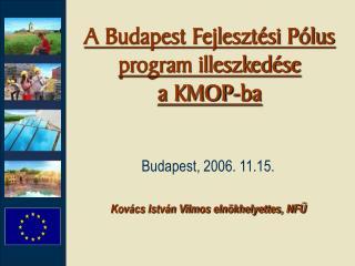 A Budapest Fejlesztési Pólus program illeszkedése a KMOP-ba