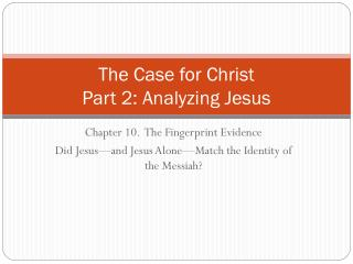 The Case for Christ Part 2: Analyzing Jesus